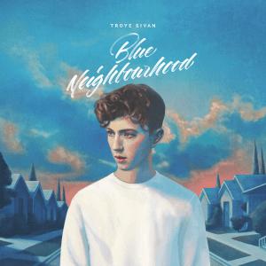 Troye_Sivan_-_Blue_Neighbourhood